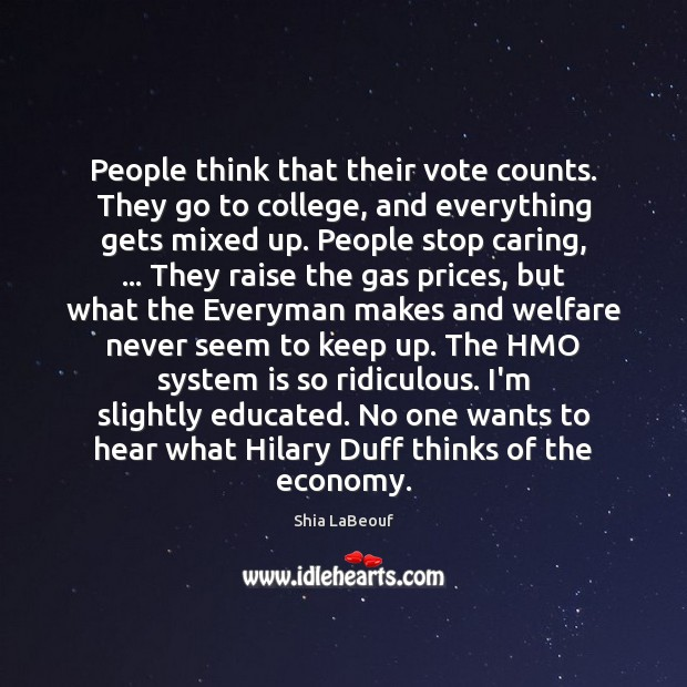 People think that their vote counts. They go to college, and everything Care Quotes Image