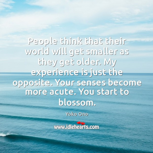 People think that their world will get smaller as they get older. Image
