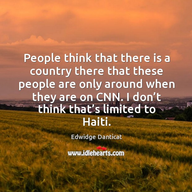 Image, People think that there is a country there that these people are only around when they are on cnn.