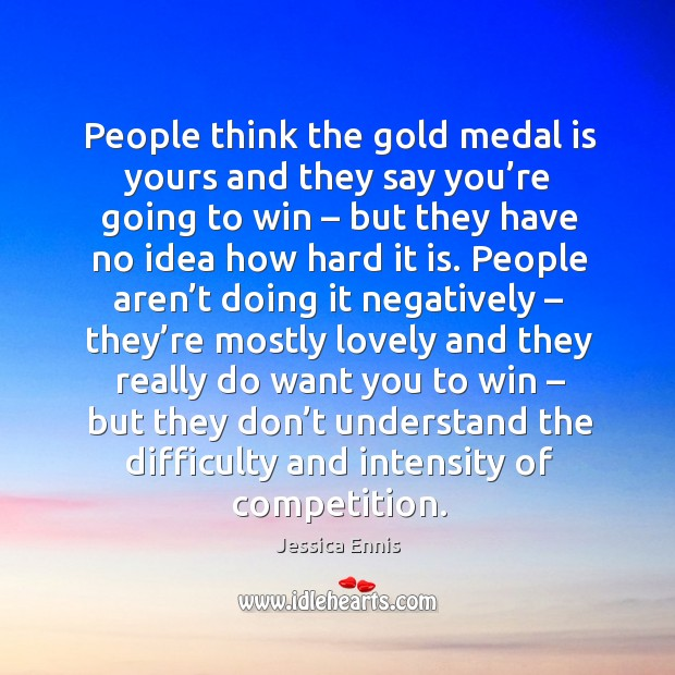 People think the gold medal is yours and they say you're going to win Image