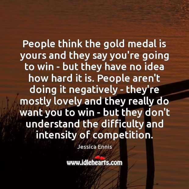 People think the gold medal is yours and they say you're going Image