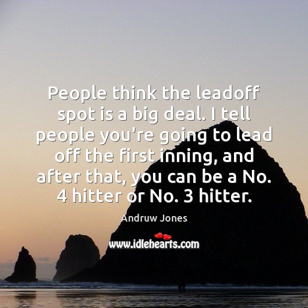 Image, People think the leadoff spot is a big deal. I tell people