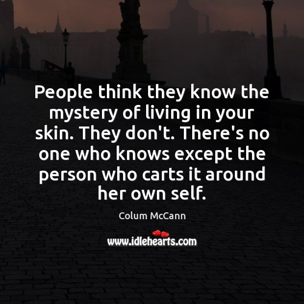 People think they know the mystery of living in your skin. They Image