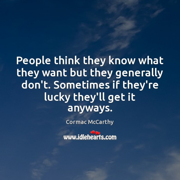 People think they know what they want but they generally don't. Sometimes Image