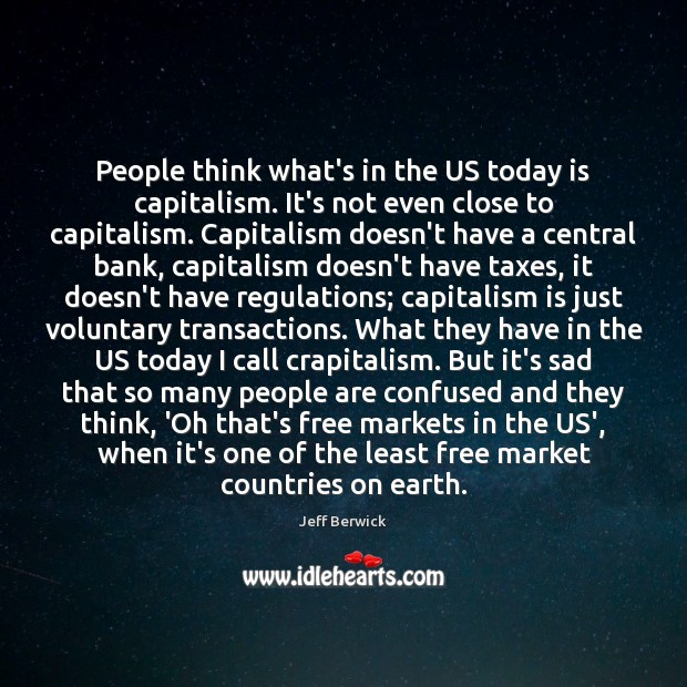 People think what's in the US today is capitalism. It's not even Capitalism Quotes Image