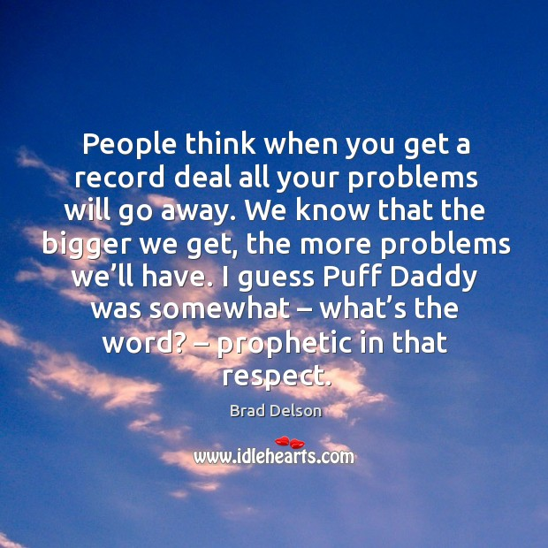 Image, People think when you get a record deal all your problems will go away.