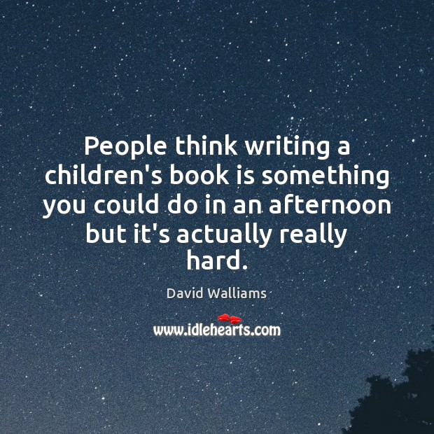 People think writing a children's book is something you could do in Books Quotes Image