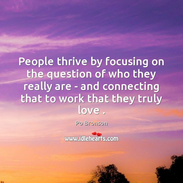 People thrive by focusing on the question of who they really are Po Bronson Picture Quote