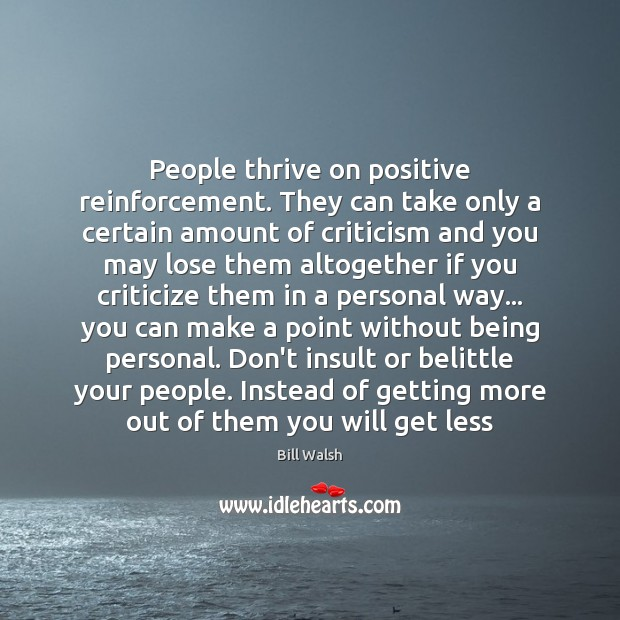 People thrive on positive reinforcement. They can take only a certain amount Criticize Quotes Image