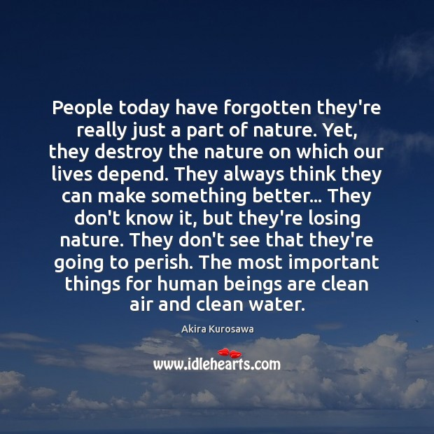 People today have forgotten they're really just a part of nature. Yet, Image