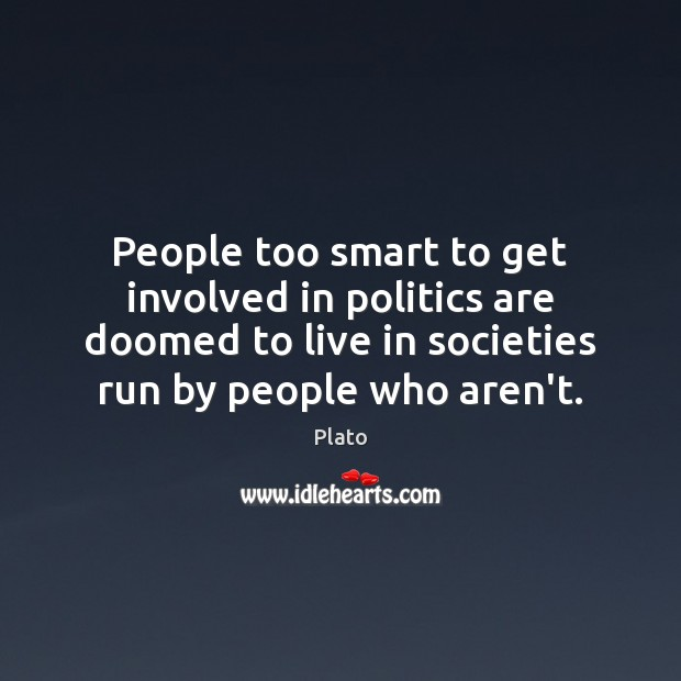 People too smart to get involved in politics are doomed to live Plato Picture Quote