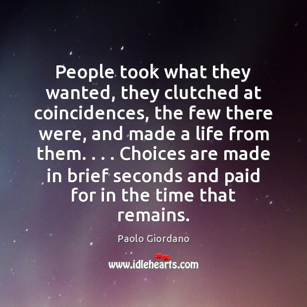 People took what they wanted, they clutched at coincidences, the few there Image