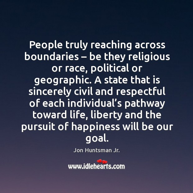 People truly reaching across boundaries – be they religious or race, political or geographic. Image