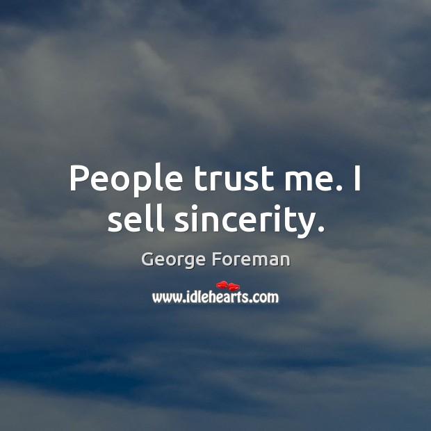 People trust me. I sell sincerity. Image