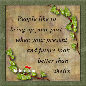People bring up your past when your future looks better Image