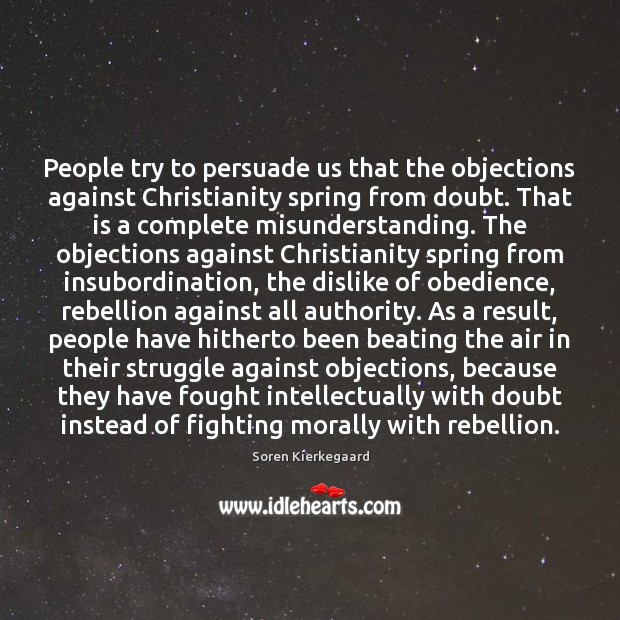 People try to persuade us that the objections against Christianity spring from Image