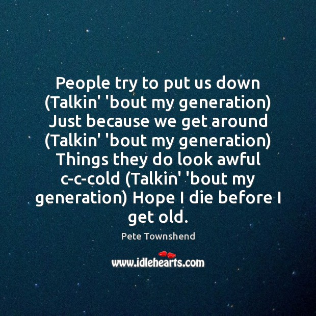 People try to put us down (Talkin' 'bout my generation) Just because Image