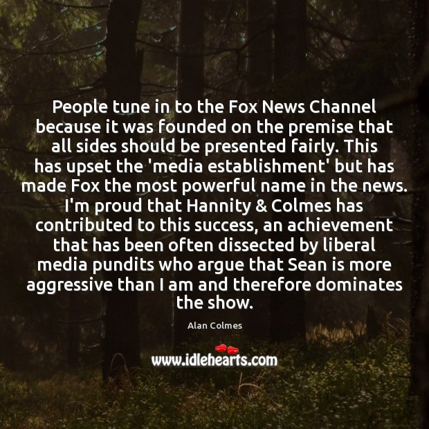 People tune in to the Fox News Channel because it was founded Image