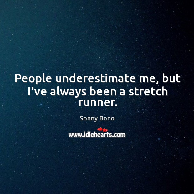 People underestimate me, but I've always been a stretch runner. Image