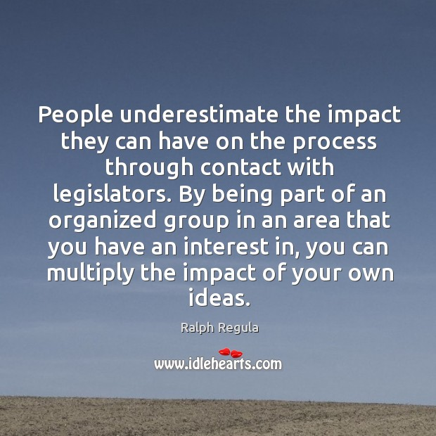 People underestimate the impact they can have on the process through contact with legislators. Image