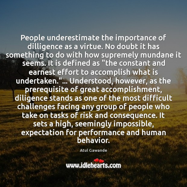 People underestimate the importance of dilligence as a virtue. No doubt it Underestimate Quotes Image