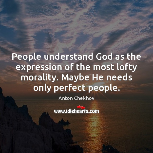 People understand God as the expression of the most lofty morality. Maybe Image