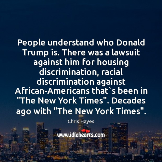 People understand who Donald Trump is. There was a lawsuit against him Image
