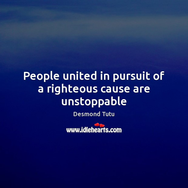 People united in pursuit of a righteous cause are unstoppable Image