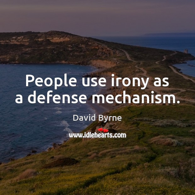 Image, People use irony as a defense mechanism.