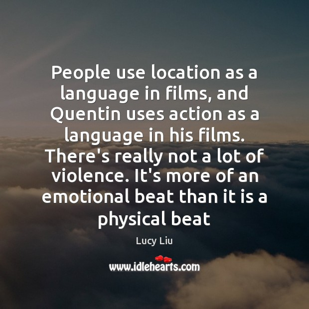 People use location as a language in films, and Quentin uses action Image