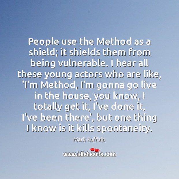 People use the Method as a shield; it shields them from being Mark Ruffalo Picture Quote