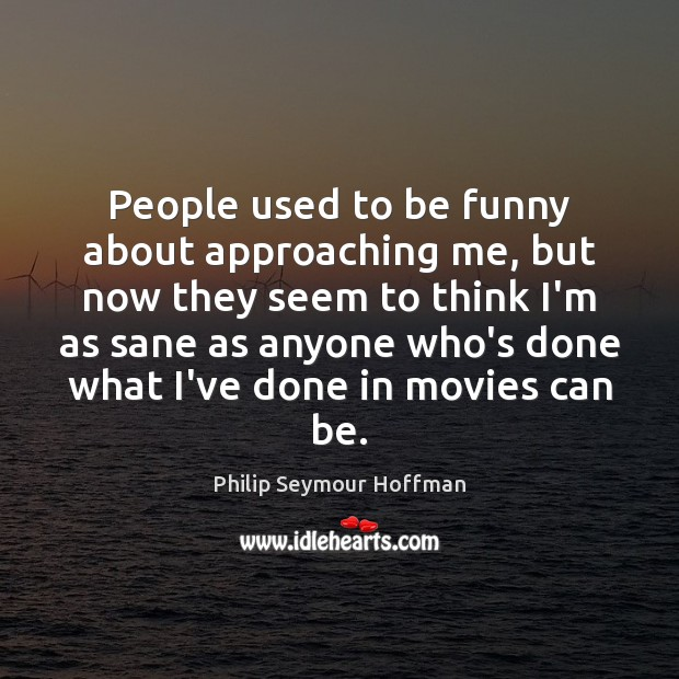 People used to be funny about approaching me, but now they seem Movies Quotes Image