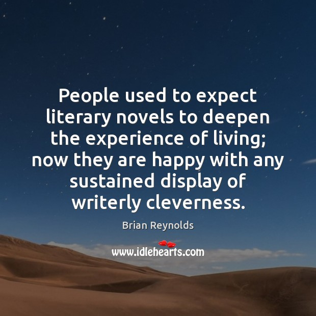 People used to expect literary novels to deepen the experience of living; Image