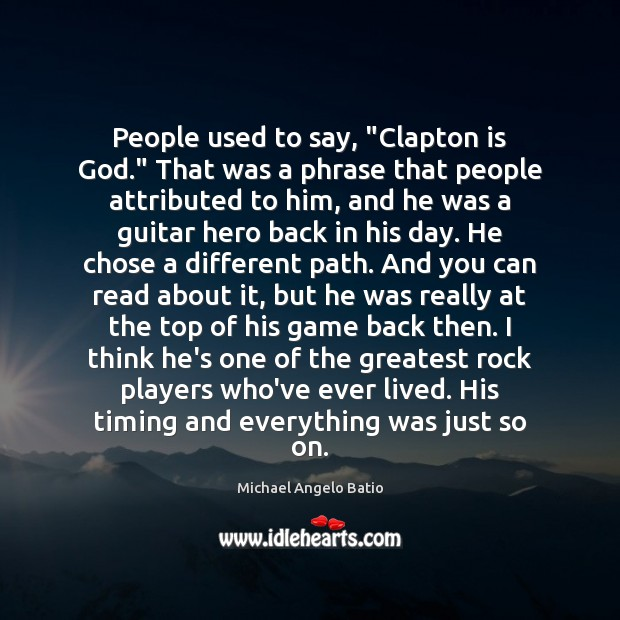 "People used to say, ""Clapton is God."" That was a phrase that Image"