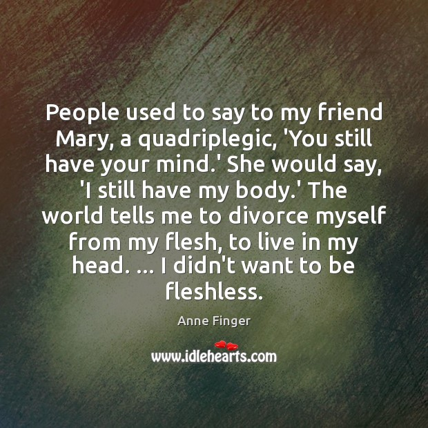 People used to say to my friend Mary, a quadriplegic, 'You still Divorce Quotes Image