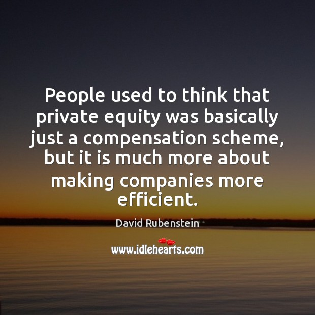 Image, People used to think that private equity was basically just a compensation