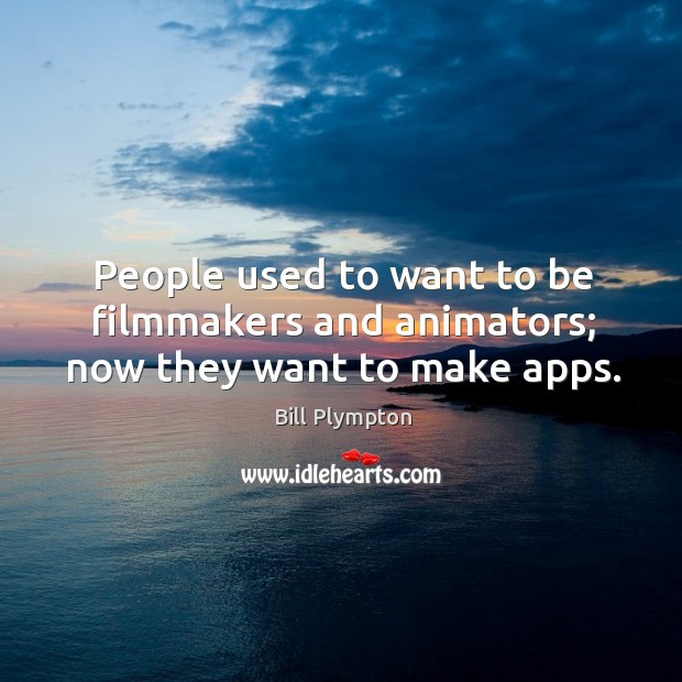 Image, People used to want to be filmmakers and animators; now they want to make apps.