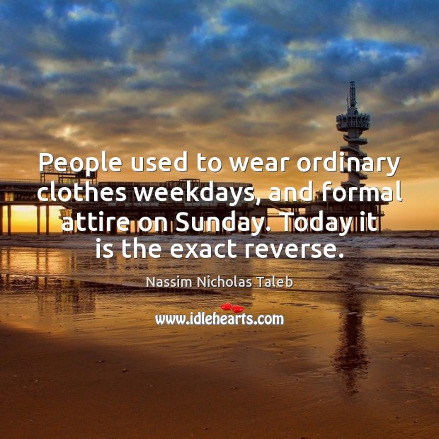 Image, People used to wear ordinary clothes weekdays, and formal attire on Sunday.