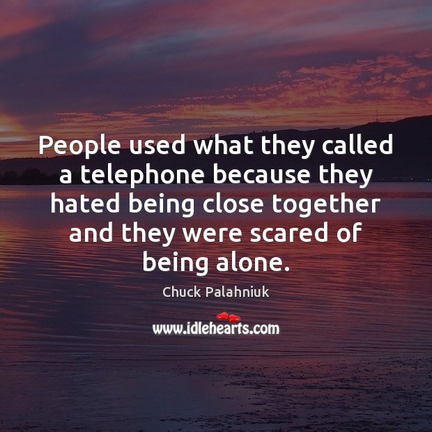 People used what they called a telephone because they hated being close Chuck Palahniuk Picture Quote