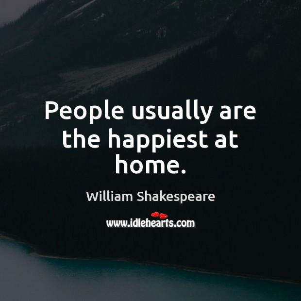 People usually are the happiest at home. Image