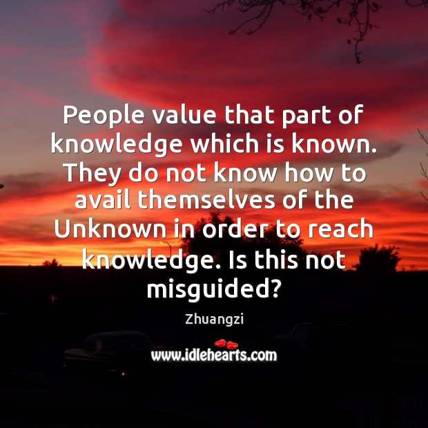 People value that part of knowledge which is known. They do not Image