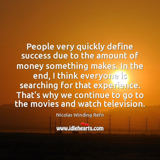 People very quickly define success due to the amount of money something Image