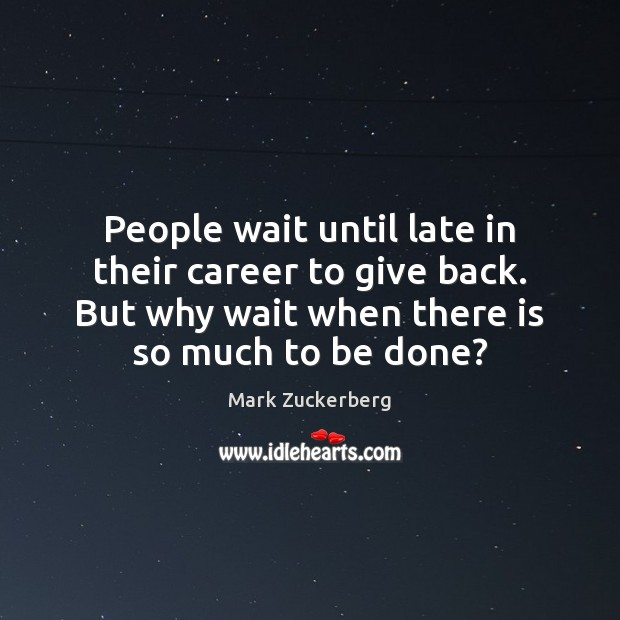 Image, People wait until late in their career to give back. But why