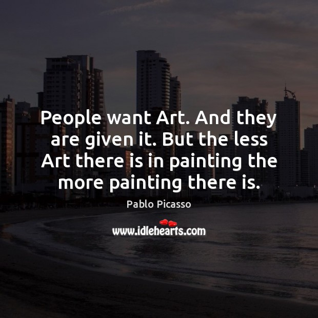 Image, People want Art. And they are given it. But the less Art
