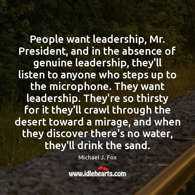 People want leadership, Mr. President, and in the absence of genuine leadership, Image