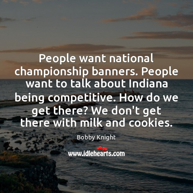People want national championship banners. People want to talk about Indiana being Image