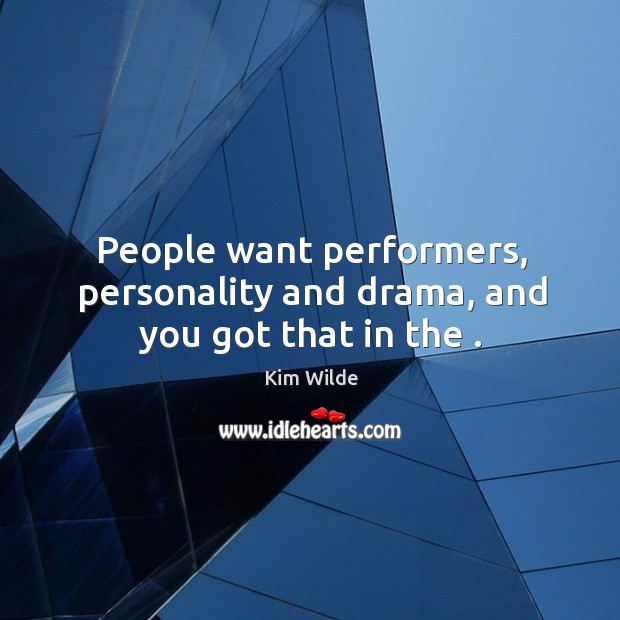 People want performers, personality and drama, and you got that in the . Image
