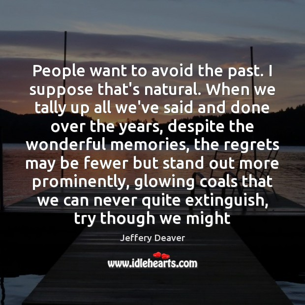 People want to avoid the past. I suppose that's natural. When we Jeffery Deaver Picture Quote