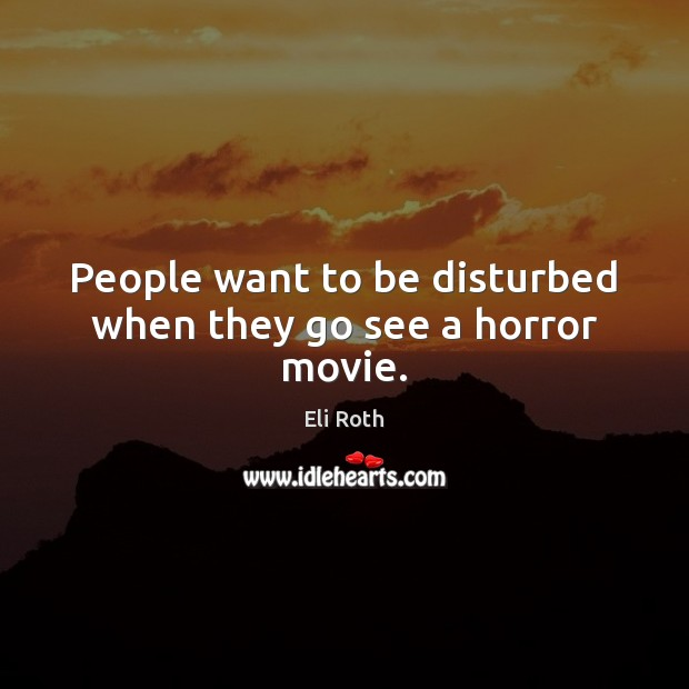 People want to be disturbed when they go see a horror movie. Image