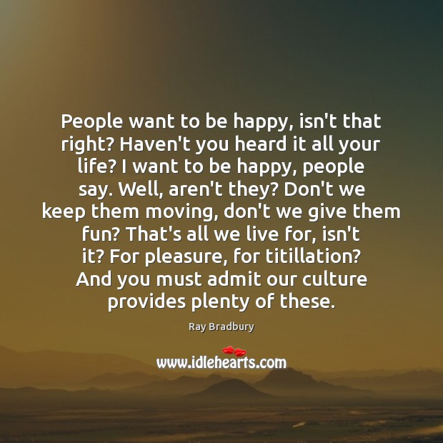 People want to be happy, isn't that right? Haven't you heard it Image